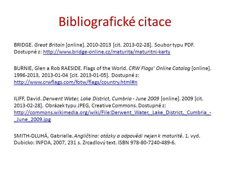 Bibliografické citace BRIDGE. Great Britain [online]. 2010-2013 [cit. 2013-02-28]. Soubor typu PDF. Dostupné z: http://www.bridge-online.cz/maturita/m