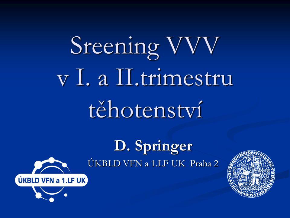 Sreening VVV v I. a II.trimestru těhotenství D. Springer ÚKBLD VFN a 1.LF UK Praha 2
