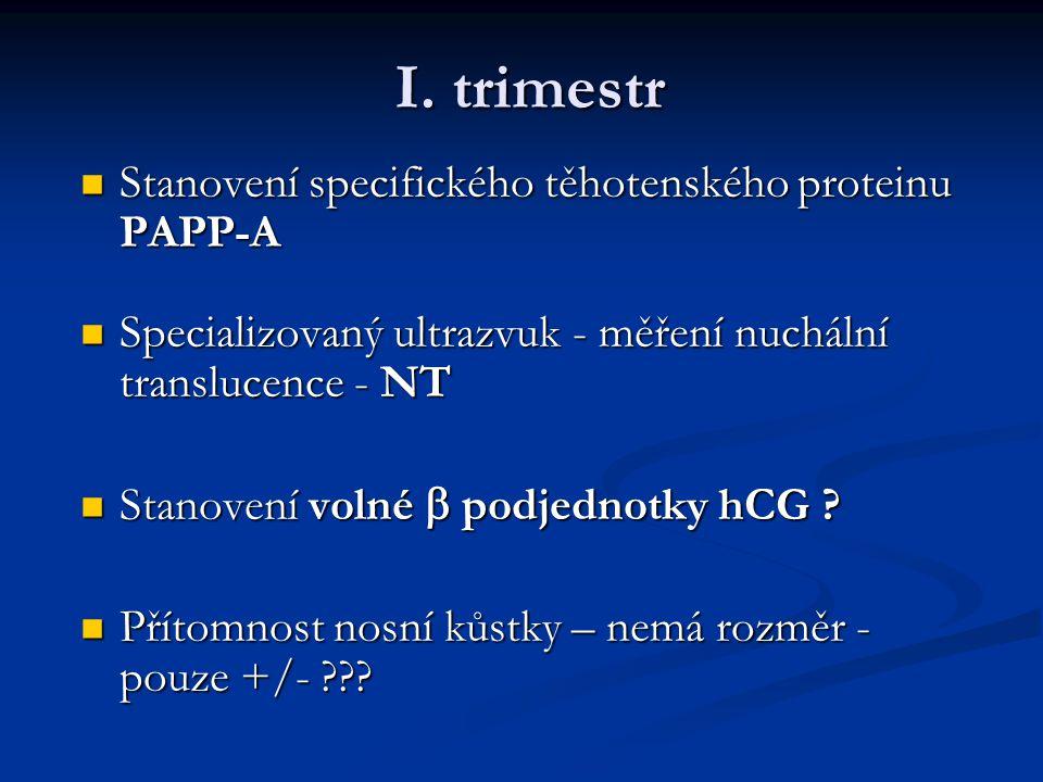 I. trimestr Stanovení specifického těhotenského proteinu PAPP-A Stanovení specifického těhotenského proteinu PAPP-A Specializovaný ultrazvuk - měření