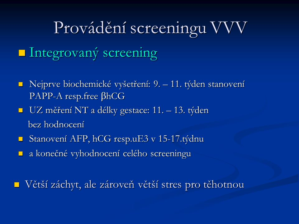 Provádění screeningu VVV Integrovaný screening Integrovaný screening Nejprve biochemické vyšetření: 9. – 11. týden stanovení PAPP-A resp.free  hCG Ne