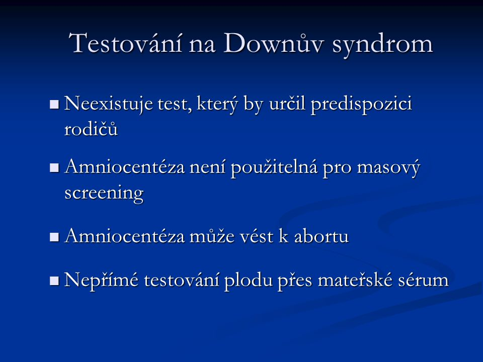 Testování na Downův syndrom Neexistuje test, který by určil predispozici rodičů Neexistuje test, který by určil predispozici rodičů Amniocentéza není