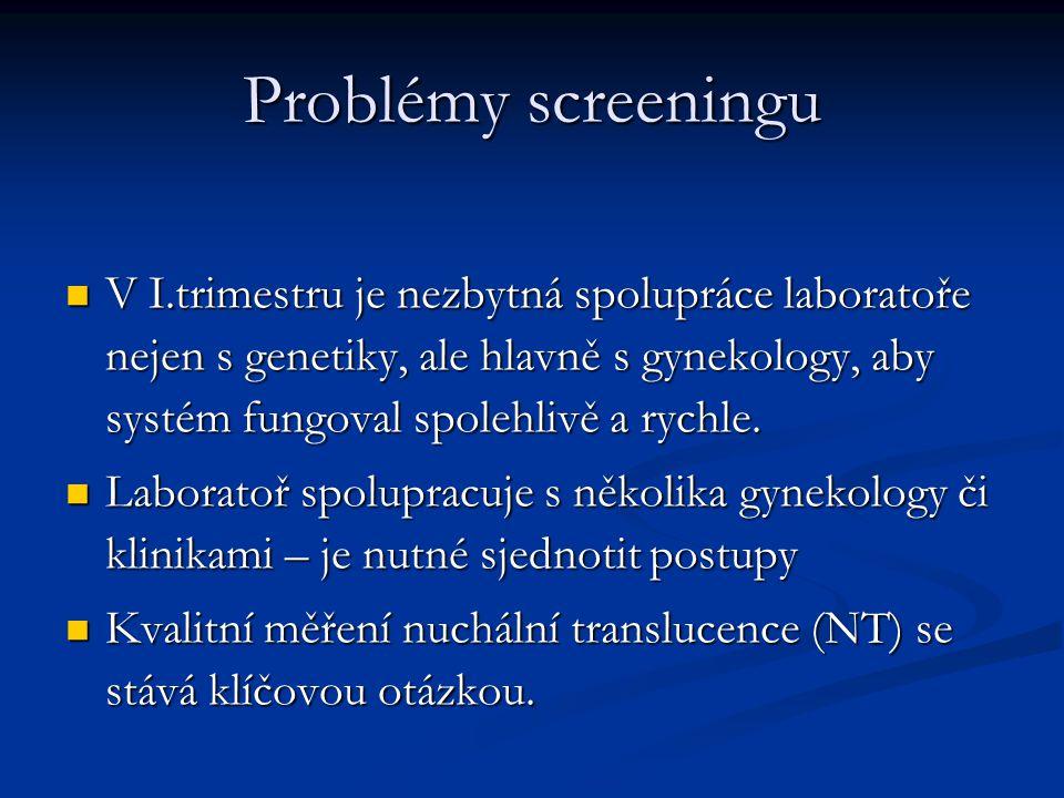 Problémy screeningu V I.trimestru je nezbytná spolupráce laboratoře nejen s genetiky, ale hlavně s gynekology, aby systém fungoval spolehlivě a rychle