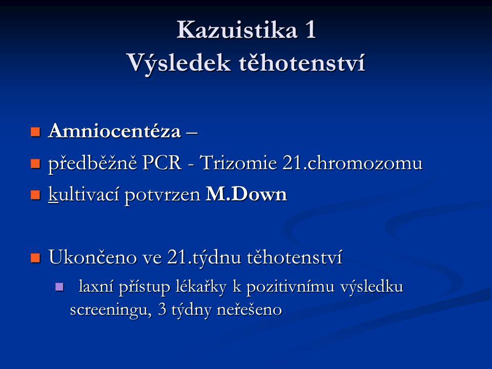 Kazuistika 1 Výsledek těhotenství Amniocentéza – Amniocentéza – předběžně PCR - Trizomie 21.chromozomu předběžně PCR - Trizomie 21.chromozomu kultivac