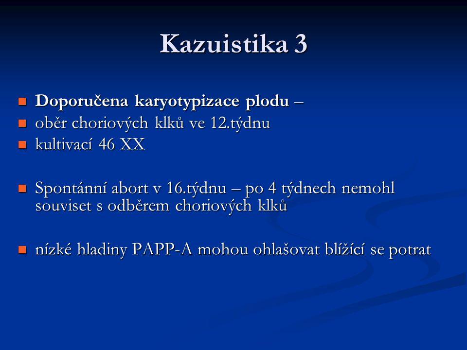 Doporučena karyotypizace plodu – Doporučena karyotypizace plodu – oběr choriových klků ve 12.týdnu oběr choriových klků ve 12.týdnu kultivací 46 XX ku