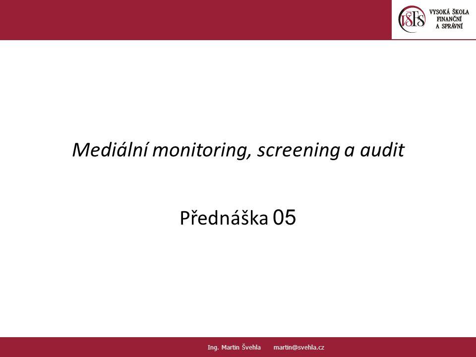 Mediální monitoring, screening a audit Přednáška 05 1.1. PaedDr.Emil Hanousek,CSc., 14002@mail.vsfs.cz :: Ing. Martin Švehla martin@svehla.cz