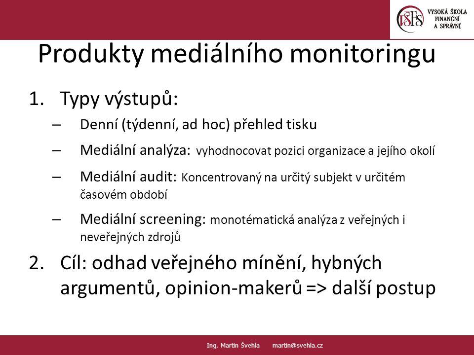 Produkty mediálního monitoringu 1.Typy výstupů: – Denní (týdenní, ad hoc) přehled tisku – Mediální analýza: vyhodnocovat pozici organizace a jejího ok