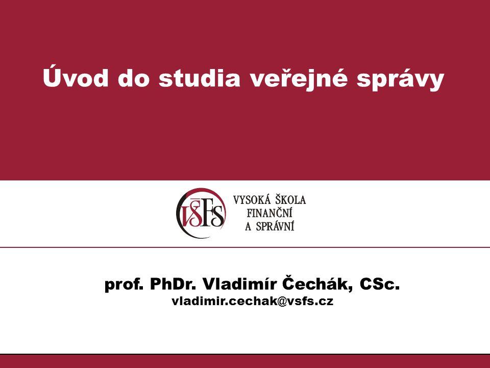 1.1. Úvod do studia veřejné správy prof. PhDr. Vladimír Čechák, CSc. vladimir.cechak@vsfs.cz