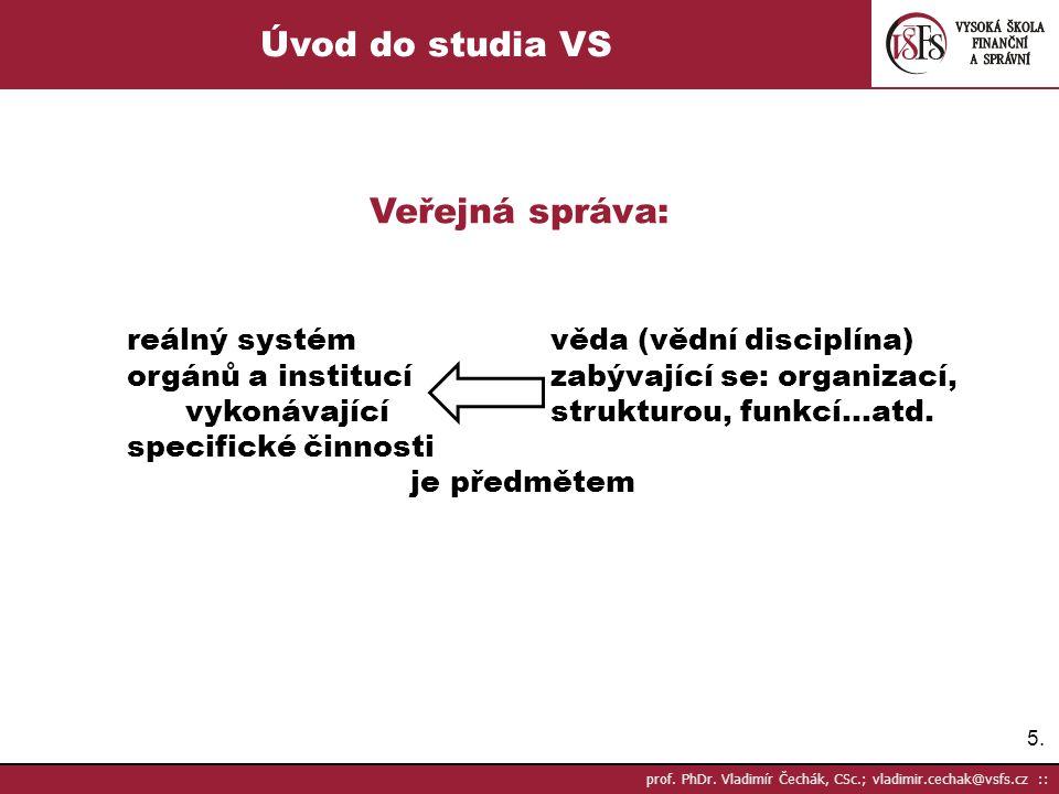 5.5. prof. PhDr. Vladimír Čechák, CSc.; vladimir.cechak@vsfs.cz :: Úvod do studia VS Veřejná správa: reálný systémvěda (vědní disciplína) orgánů a ins