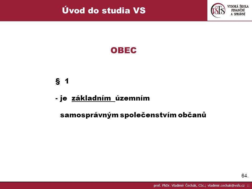 64. prof. PhDr. Vladimír Čechák, CSc.; vladimir.cechak@vsfs.cz :: Úvod do studia VS OBEC § 1 - je základním územním samosprávným společenstvím občanů