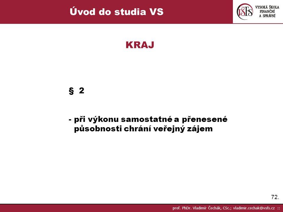 72. prof. PhDr. Vladimír Čechák, CSc.; vladimir.cechak@vsfs.cz :: Úvod do studia VS KRAJ § 2 - při výkonu samostatné a přenesené působnosti chrání veř