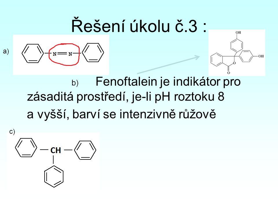Řešení úkolu č.3 : a) b) Fenoftalein je indikátor pro zásaditá prostředí, je-li pH roztoku 8 a vyšší, barví se intenzivně růžově c) a) c)