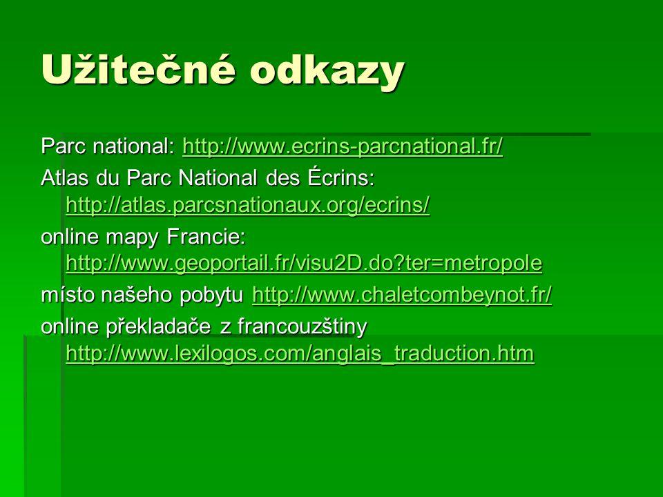 Užitečné odkazy Parc national: http://www.ecrins-parcnational.fr/ http://www.ecrins-parcnational.fr/ Atlas du Parc National des Écrins: http://atlas.p