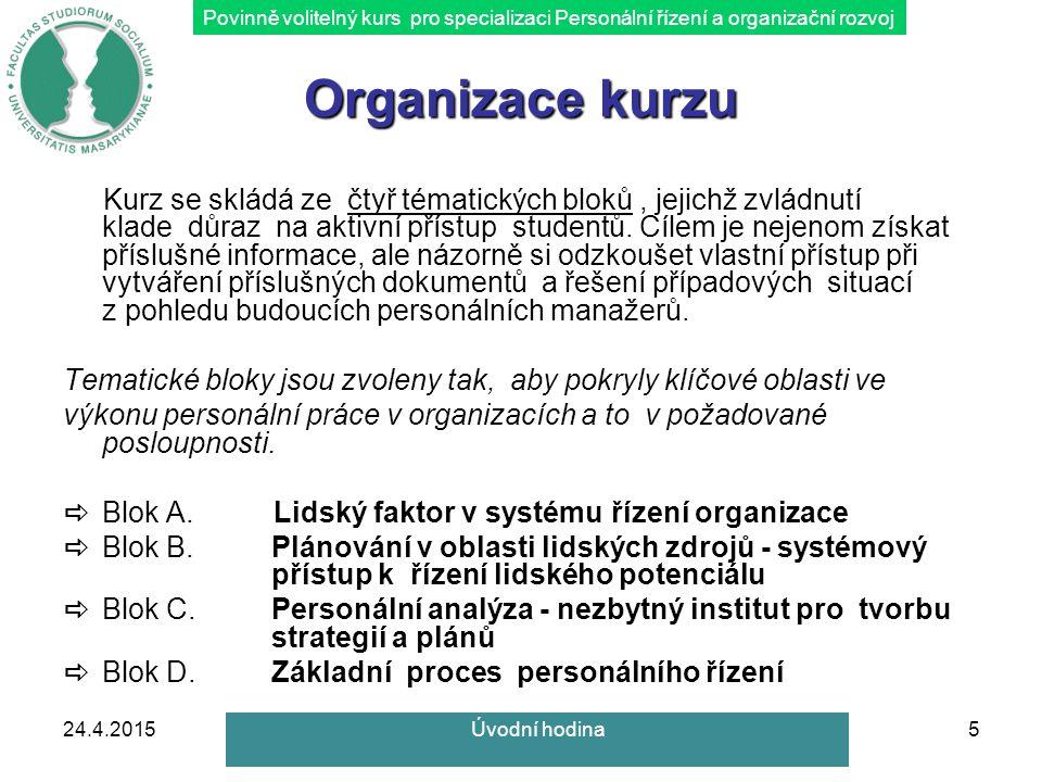Povinně volitelný kurs pro specializaci Personální řízení a organizační rozvoj Organizace kurzu Kurz se skládá ze čtyř tématických bloků, jejichž zvládnutí klade důraz na aktivní přístup studentů.