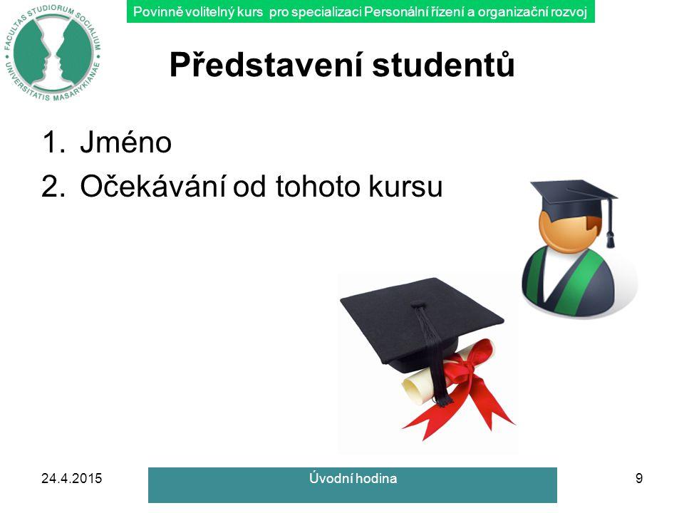Povinně volitelný kurs pro specializaci Personální řízení a organizační rozvoj Představení studentů 1.Jméno 2.Očekávání od tohoto kursu 24.4.20159Úvodní hodina