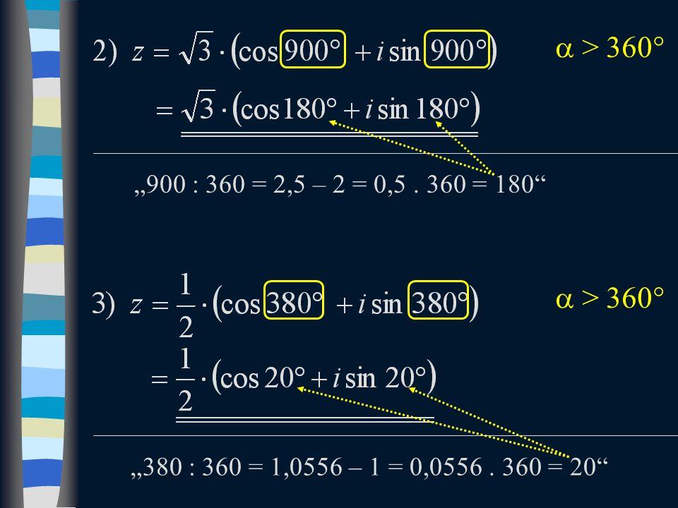 """900 : 360 = 2,5 – 2 = 0,5.360 = 180  > 360  ""380 : 360 = 1,0556 – 1 = 0,0556."