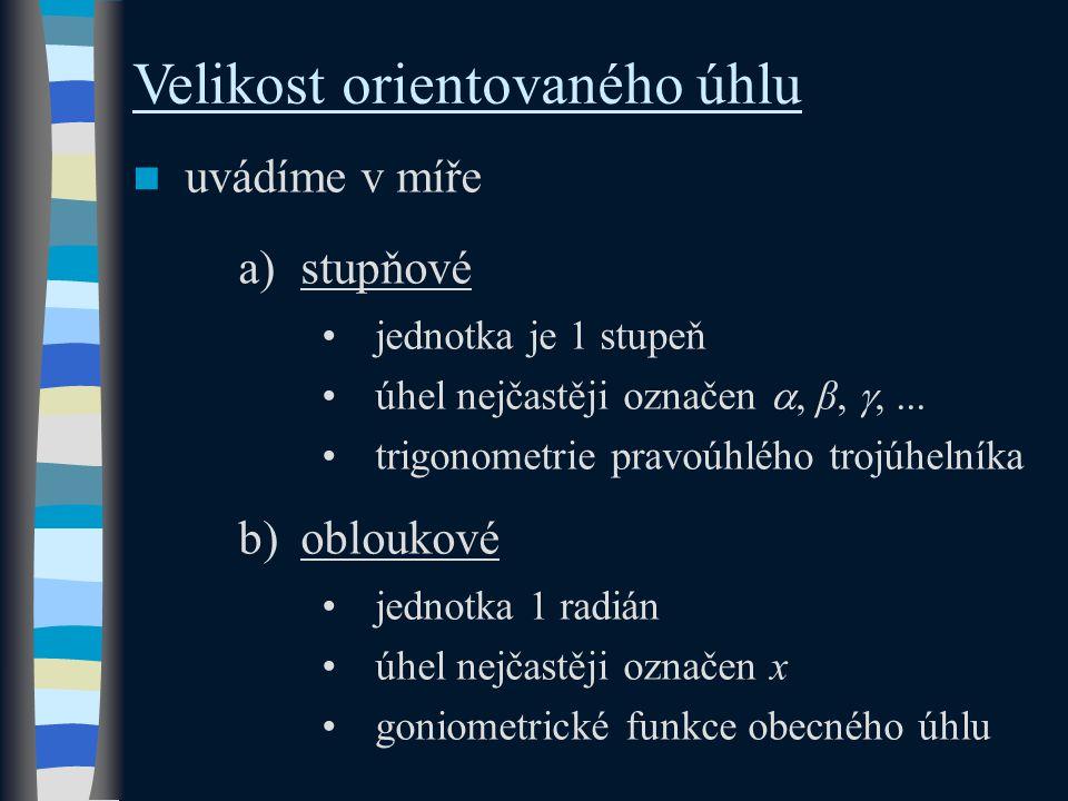 Velikost orientovaného úhlu uvádíme v míře a)stupňové jednotka je 1 stupeň úhel nejčastěji označen , β, ,...
