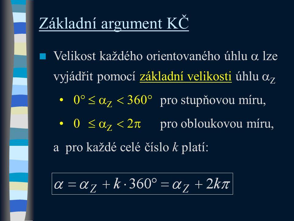 Základní argument KČ Velikost každého orientovaného úhlu  lze vyjádřit pomocí základní velikosti úhlu  Z 0   Z  360  pro stupňovou míru, 0   Z  2  pro obloukovou míru, a pro každé celé číslo k platí: