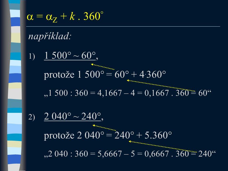  =  Z + k.360  například: 1) 1 500  ~ 60 , protože 1 500  = 60  + 4.