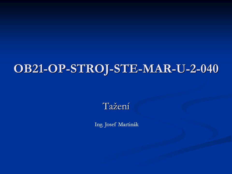 OB21-OP-STROJ-STE-MAR-U-2-040 Tažení Ing. Josef Martinák