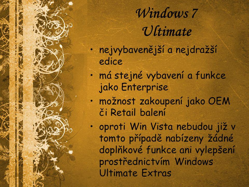 Windows 7 Ultimate nejvybavenější a nejdražší edice má stejné vybavení a funkce jako Enterprise možnost zakoupení jako OEM či Retail balení oproti Win