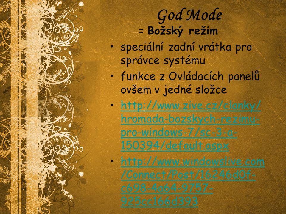 God Mode = Božský režim speciální zadní vrátka pro správce systému funkce z Ovládacích panelů ovšem v jedné složce http://www.zive.cz/clanky/ hromada-