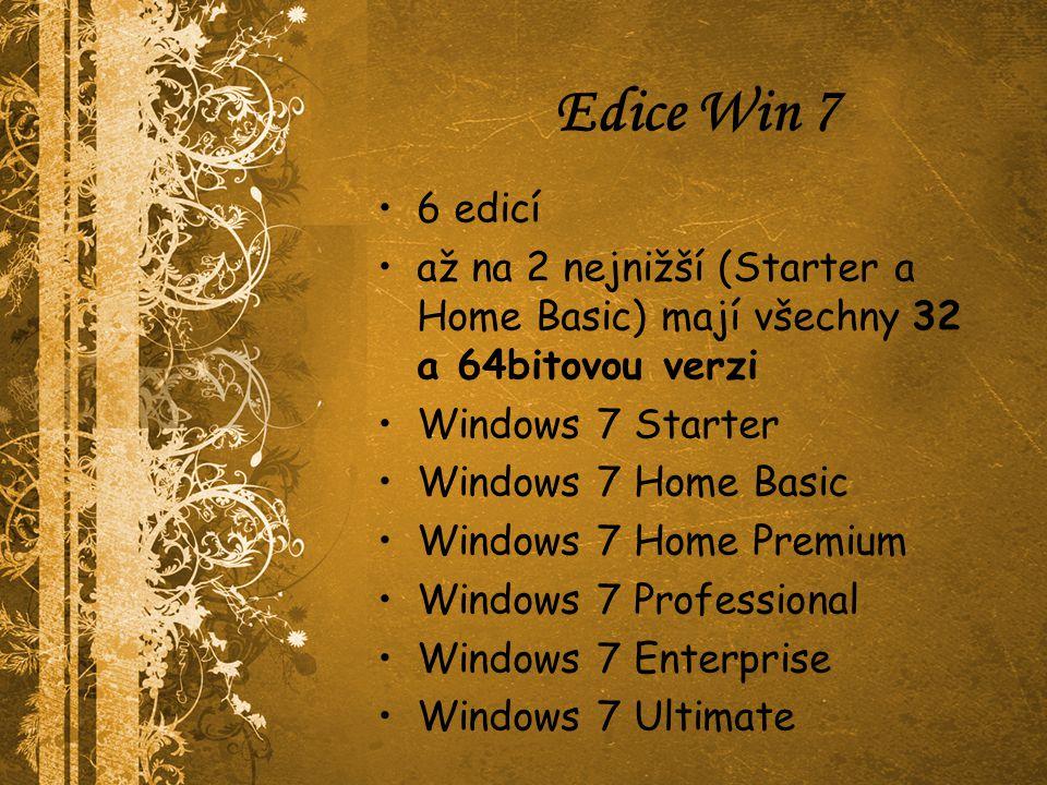 Edice Win 7 6 edicí až na 2 nejnižší (Starter a Home Basic) mají všechny 32 a 64bitovou verzi Windows 7 Starter Windows 7 Home Basic Windows 7 Home Pr