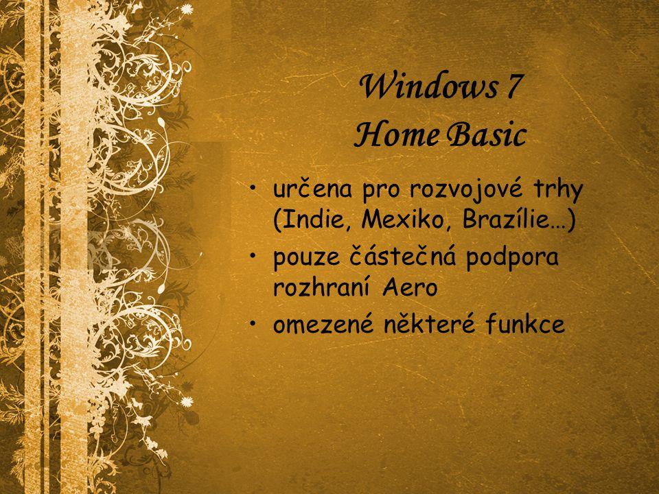 Windows 7 Home Basic určena pro rozvojové trhy (Indie, Mexiko, Brazílie…) pouze částečná podpora rozhraní Aero omezené některé funkce