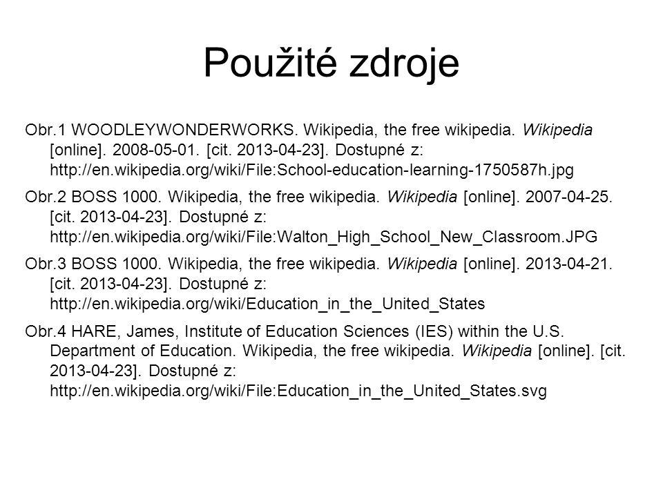 Použité zdroje Obr.1 WOODLEYWONDERWORKS. Wikipedia, the free wikipedia. Wikipedia [online]. 2008-05-01. [cit. 2013-04-23]. Dostupné z: http://en.wikip