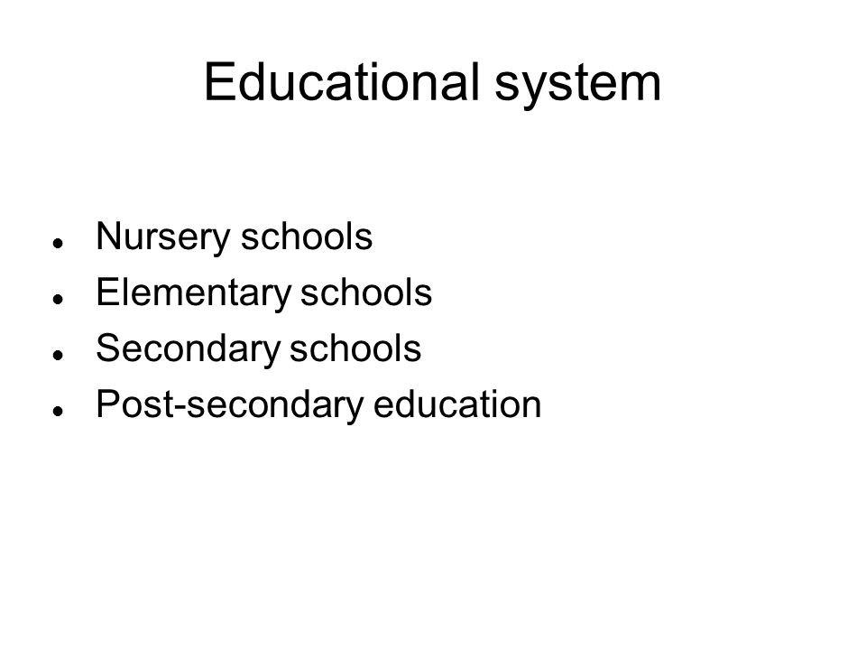 Nursery schools Children can go to: Playgroupage 1-3 Pre-school 3-4 Pre-kindergarden4-5 Kindergarden5-6