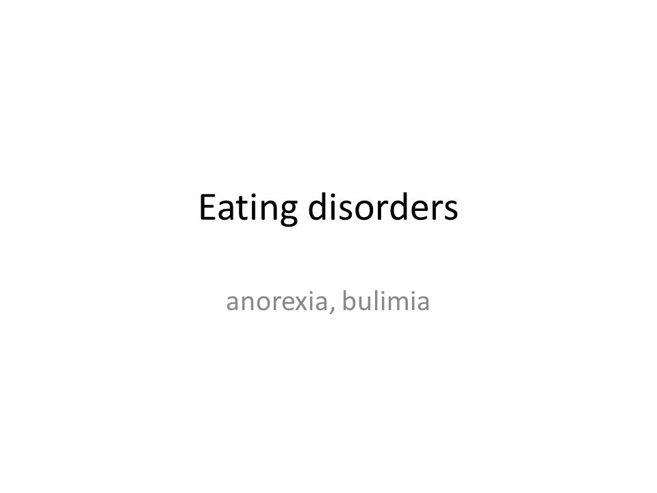 Eating disorders anorexia, bulimia