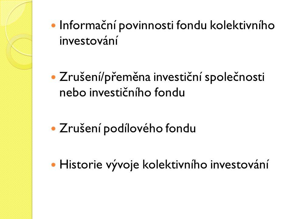 Informační povinnosti fondu kolektivního investování Zrušení/přeměna investiční společnosti nebo investičního fondu Zrušení podílového fondu Historie vývoje kolektivního investování