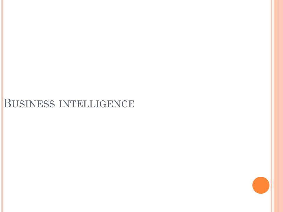 B USINESS INTELLIGENCE