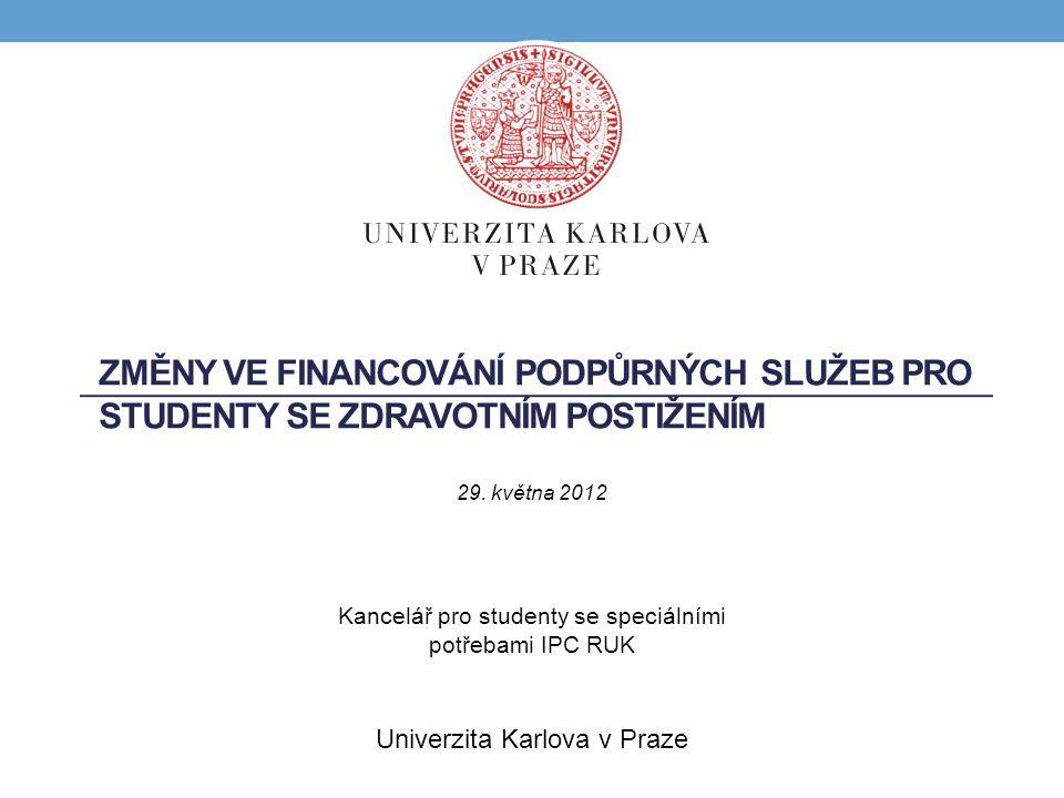 ZMĚNY VE FINANCOVÁNÍ PODPŮRNÝCH SLUŽEB PRO STUDENTY SE ZDRAVOTNÍM POSTIŽENÍM Kancelář pro studenty se speciálními potřebami IPC RUK Univerzita Karlova v Praze 29.