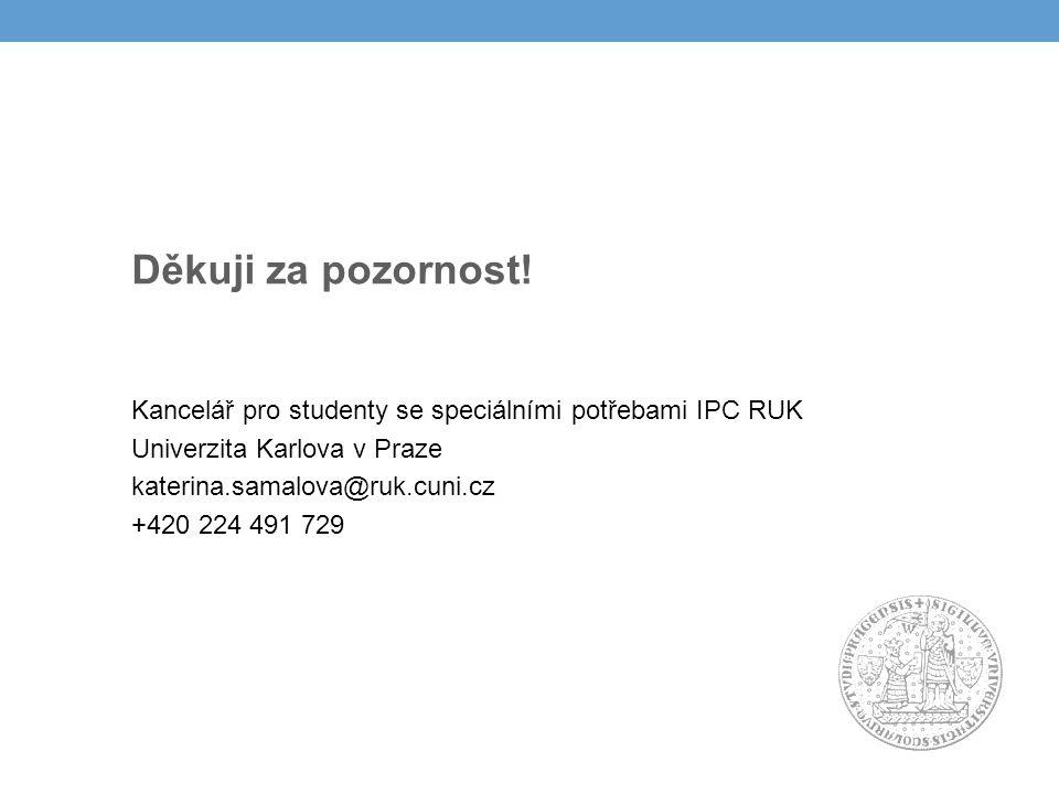 Kancelář pro studenty se speciálními potřebami IPC RUK Univerzita Karlova v Praze katerina.samalova@ruk.cuni.cz +420 224 491 729 Děkuji za pozornost!