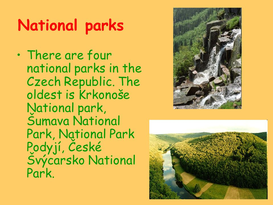 National parks There are four national parks in the Czech Republic. The oldest is Krkonoše National park, Šumava National Park, National Park Podyjí,