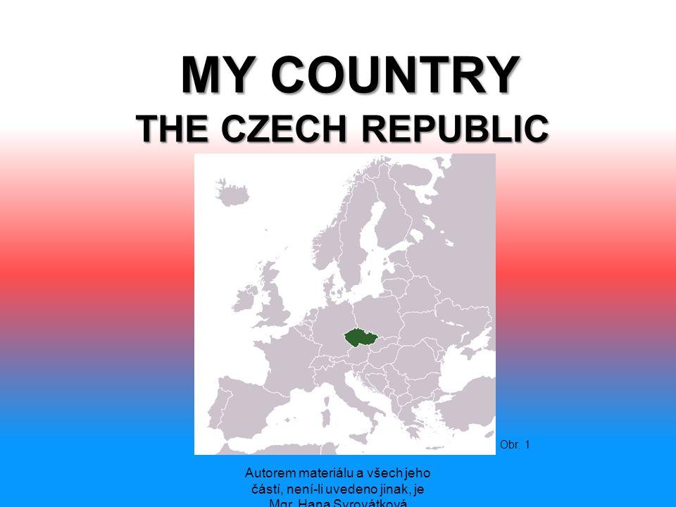 MY COUNTRY THE CZECH REPUBLIC MY COUNTRY THE CZECH REPUBLIC Autorem materiálu a všech jeho částí, není-li uvedeno jinak, je Mgr. Hana Syrovátková Obr.