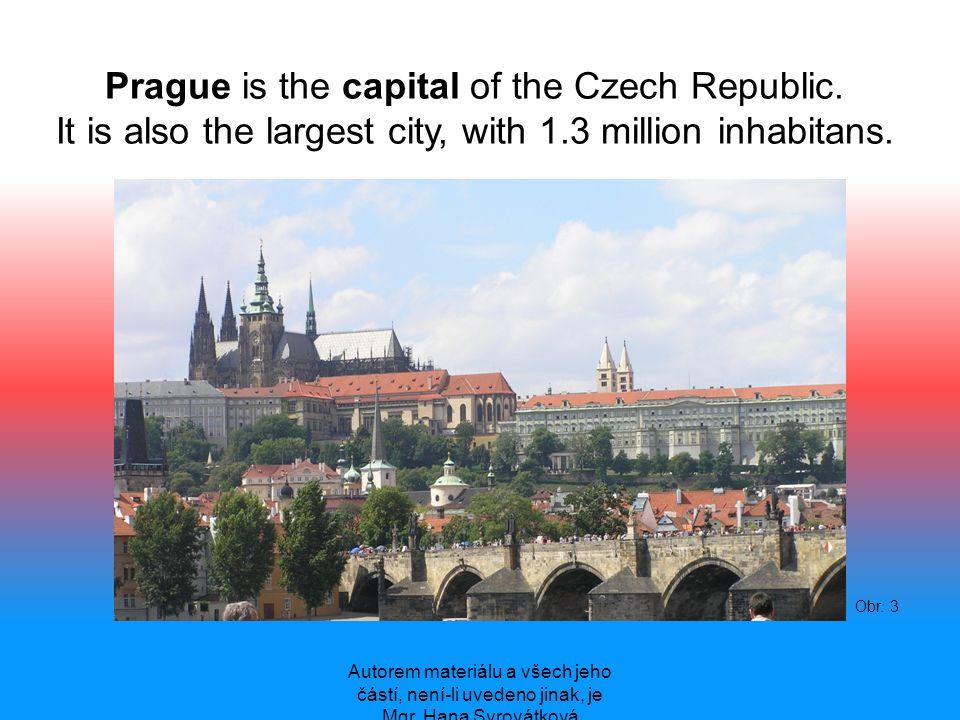 Autorem materiálu a všech jeho částí, není-li uvedeno jinak, je Mgr. Hana Syrovátková Obr. 3 Prague is the capital of the Czech Republic. It is also t