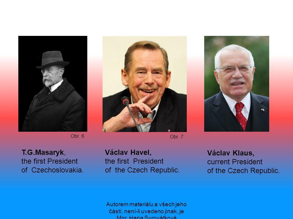Autorem materiálu a všech jeho částí, není-li uvedeno jinak, je Mgr. Hana Syrovátková Obr. 7 Obr. 6 Václav Havel, the first President of the Czech Rep