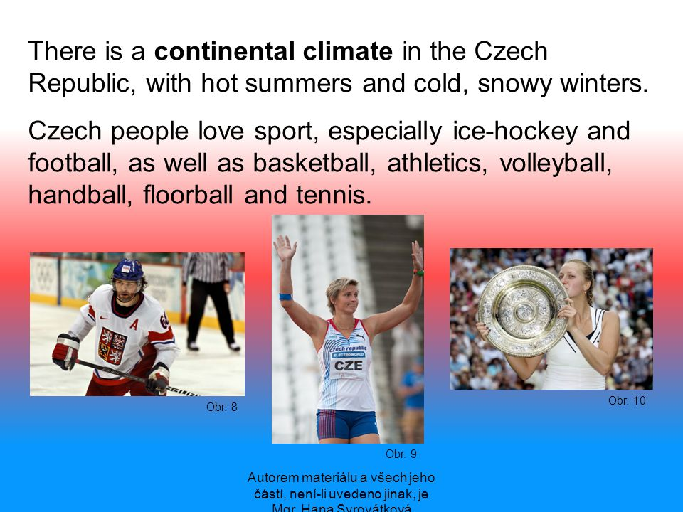 There is a continental climate in the Czech Republic, with hot summers and cold, snowy winters.