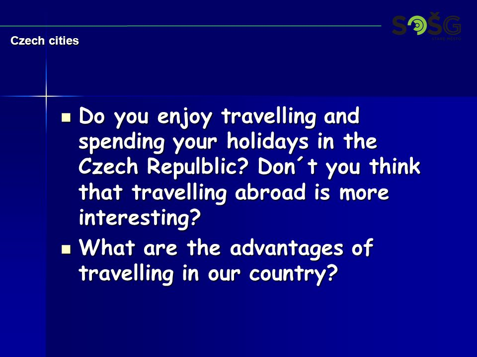 Do you enjoy travelling and spending your holidays in the Czech Repulblic? Don´t you think that travelling abroad is more interesting? Do you enjoy tr