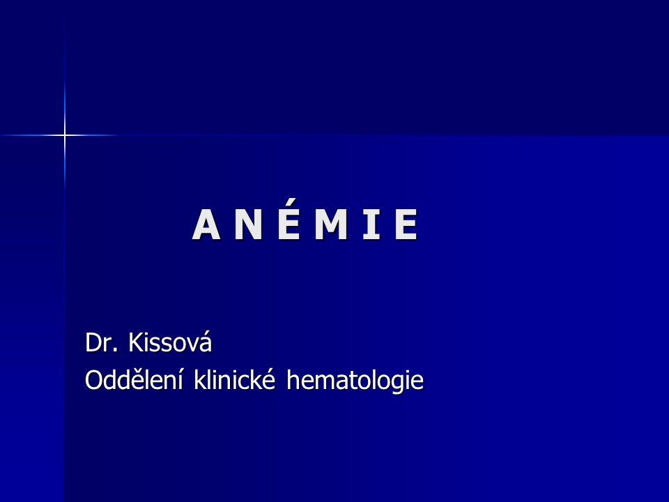 A N É M I E A N É M I E Dr. Kissová Oddělení klinické hematologie