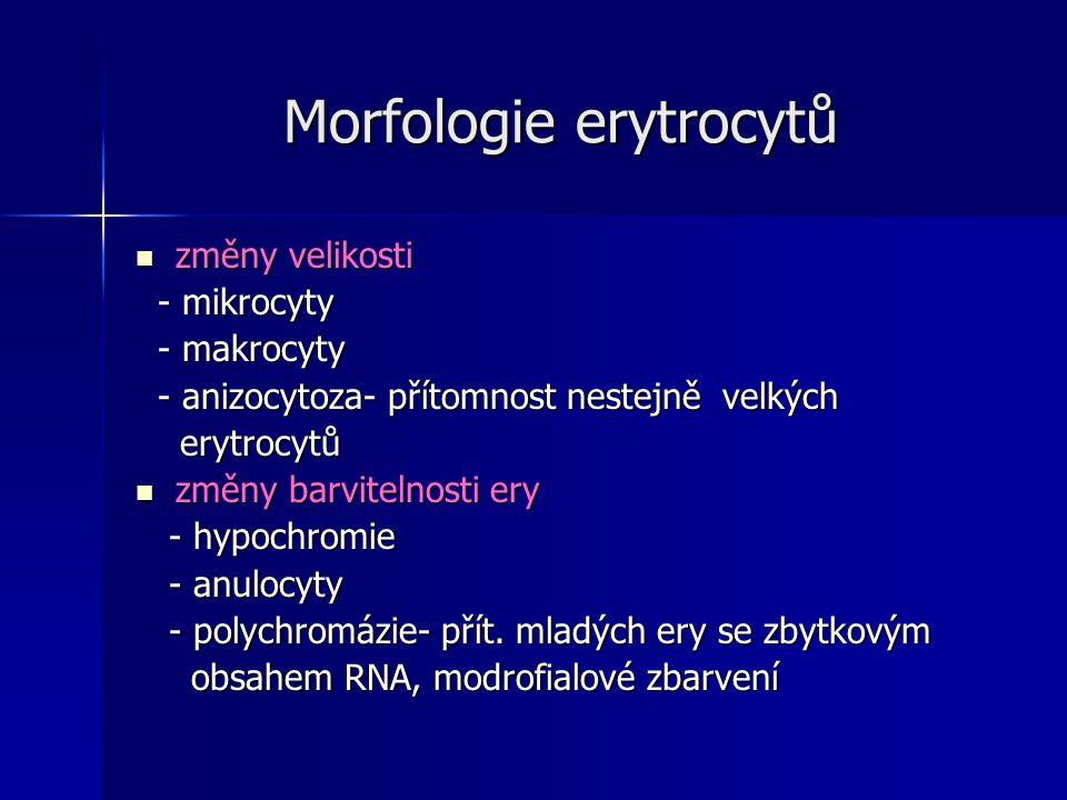 Morfologie erytrocytů Morfologie erytrocytů změny velikosti změny velikosti - mikrocyty - mikrocyty - makrocyty - makrocyty - anizocytoza- přítomnost nestejně velkých - anizocytoza- přítomnost nestejně velkých erytrocytů erytrocytů změny barvitelnosti ery změny barvitelnosti ery - hypochromie - hypochromie - anulocyty - anulocyty - polychromázie- přít.