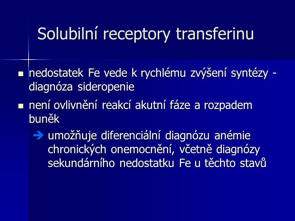 Solubilní receptory transferinu nedostatek Fe vede k rychlému zvýšení syntézy - diagnóza sideropenie nedostatek Fe vede k rychlému zvýšení syntézy - diagnóza sideropenie není ovlivnění reakcí akutní fáze a rozpadem buněk není ovlivnění reakcí akutní fáze a rozpadem buněk  umožňuje diferenciální diagnózu anémie chronických onemocnění, včetně diagnózy sekundárního nedostatku Fe u těchto stavů