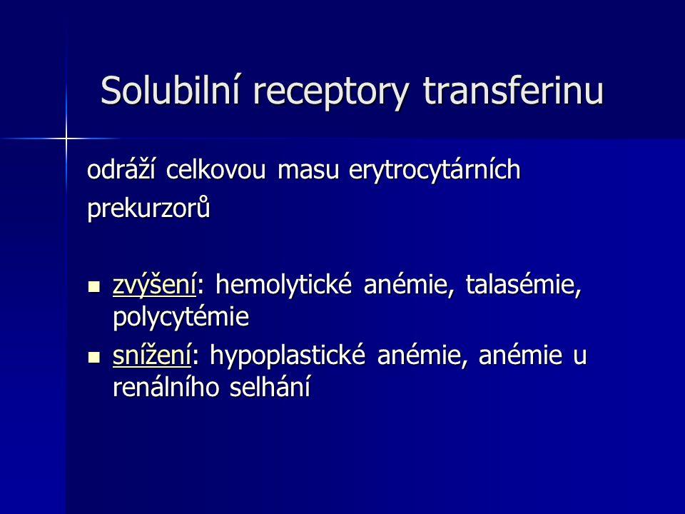 Solubilní receptory transferinu Solubilní receptory transferinu odráží celkovou masu erytrocytárních prekurzorů zvýšení: hemolytické anémie, talasémie, polycytémie zvýšení: hemolytické anémie, talasémie, polycytémie snížení: hypoplastické anémie, anémie u renálního selhání snížení: hypoplastické anémie, anémie u renálního selhání