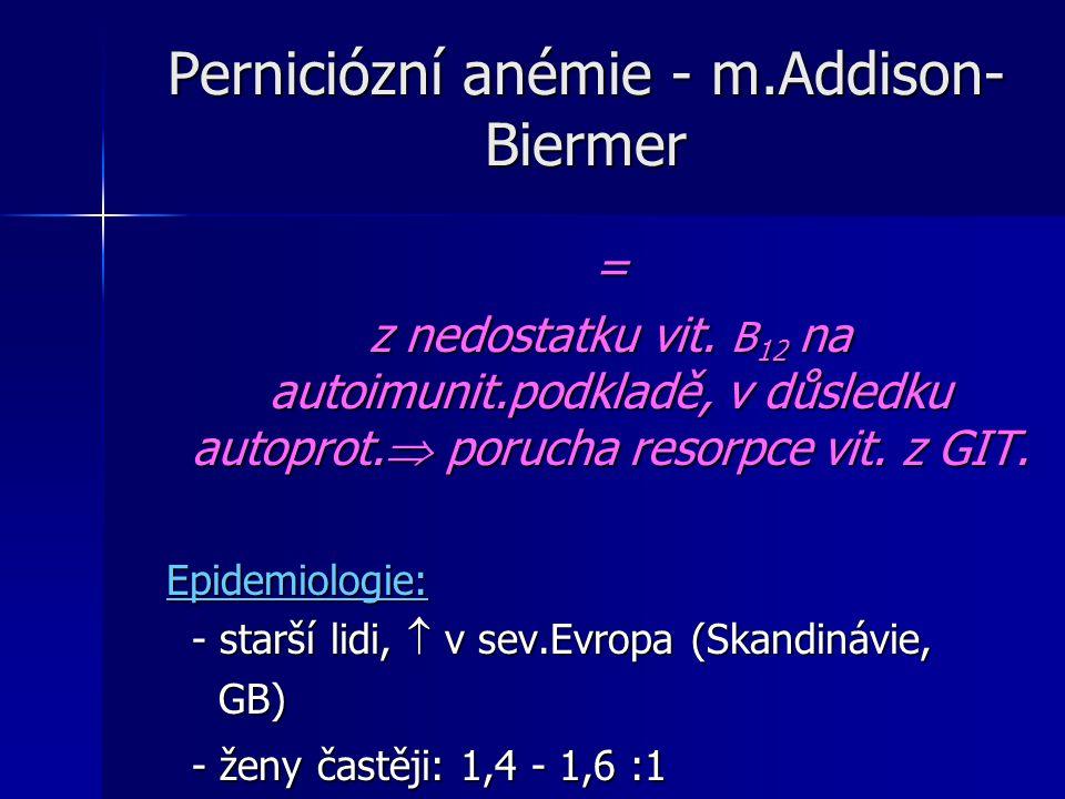 Perniciózní anémie - m.Addison- Biermer = z nedostatku vit.