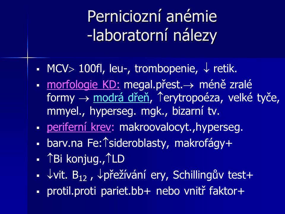 Perniciozní anémie -laboratorní nálezy   MCV  100fl, leu-, trombopenie,  retik.