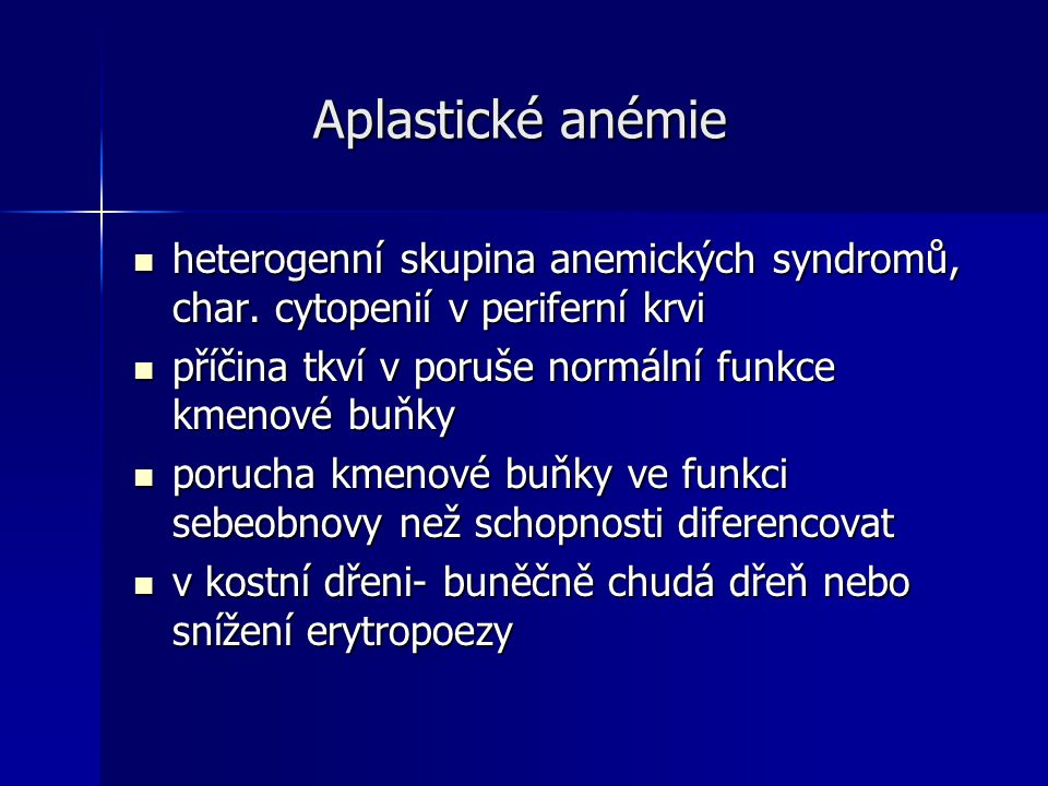Aplastické anémie Aplastické anémie heterogenní skupina anemických syndromů, char.