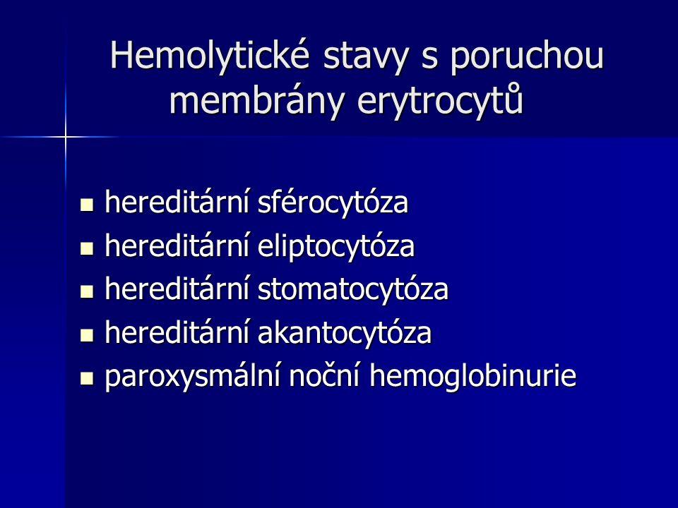 Hemolytické stavy s poruchou membrány erytrocytů Hemolytické stavy s poruchou membrány erytrocytů hereditární sférocytóza hereditární sférocytóza hereditární eliptocytóza hereditární eliptocytóza hereditární stomatocytóza hereditární stomatocytóza hereditární akantocytóza hereditární akantocytóza paroxysmální noční hemoglobinurie paroxysmální noční hemoglobinurie