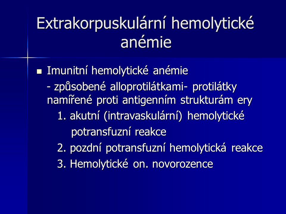 Extrakorpuskulární hemolytické anémie Imunitní hemolytické anémie Imunitní hemolytické anémie - způsobené alloprotilátkami- protilátky namířené proti antigenním strukturám ery - způsobené alloprotilátkami- protilátky namířené proti antigenním strukturám ery 1.