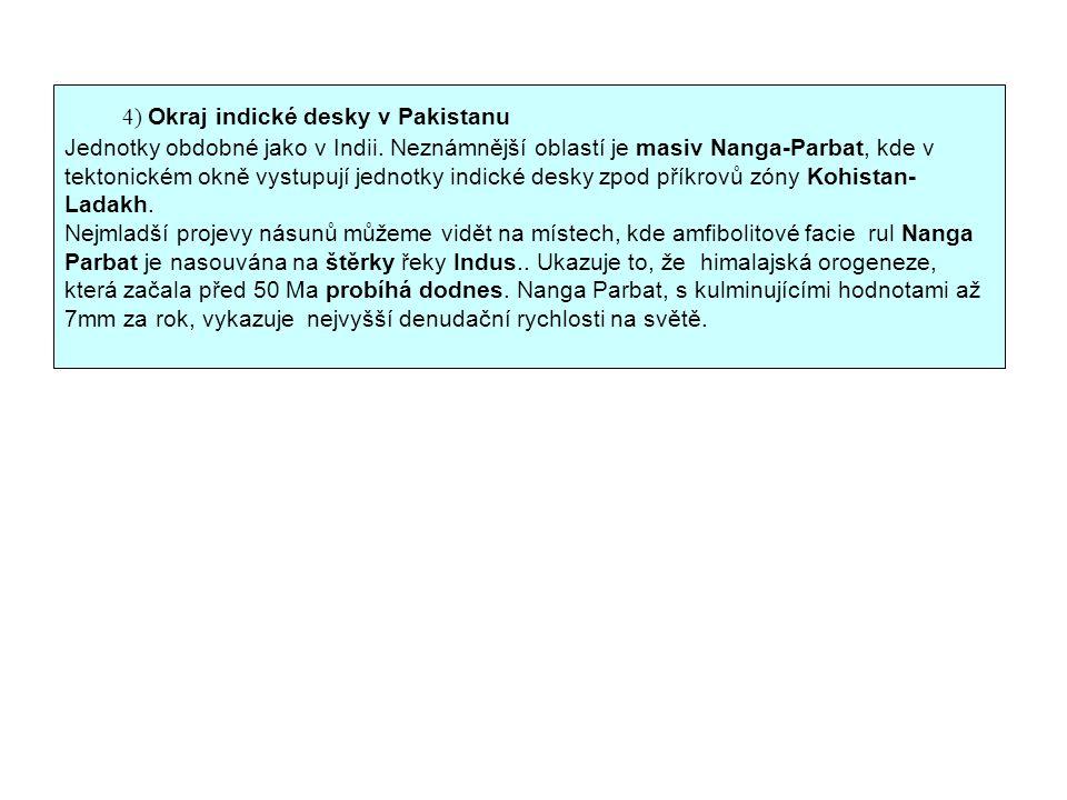 4) Okraj indické desky v Pakistanu Jednotky obdobné jako v Indii. Neznámnější oblastí je masiv Nanga-Parbat, kde v tektonickém okně vystupují jednotky